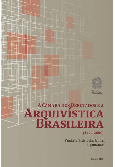 A Câmara dos Deputados e a Arquivística Brasileira: 1970-2000