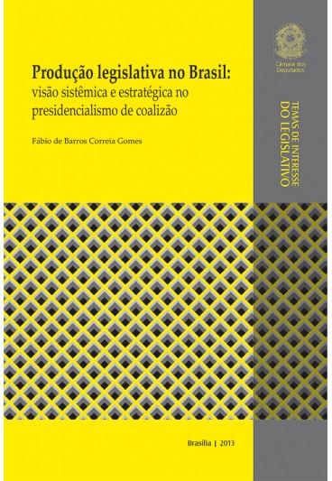 Produção Legislativa no Brasil: Visão Sistêmica e Estratégica no Presidencialismo de Coalizão