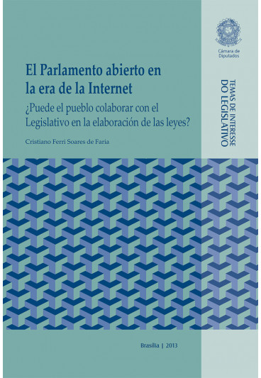 El Parlamento Abierto en la era de la Internet: ¿Puede el Pueblo Colaborar com el Legislativo en la Elaboración de las Leyes?