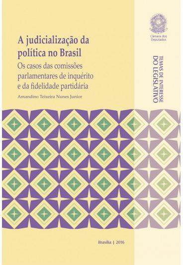 A Judicialização da Política no Brasil: os Casos das Comissões Parlamentares de Inquérito e da Fidelidade Partidária