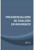 Presidencialismo de Coalizão em Movimento