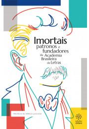 Imortais: patronos e fundadores da Academia Brasileira de Letras