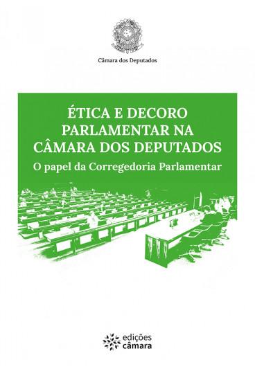 Ética e Decoro Parlamentar na Câmara dos Deputados: O Papel da Corregedoria Parlamentar