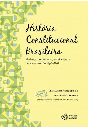 História Constitucional Brasileira: Mudança Constitucional, Autoritarismo e Democracia no Brasil pós-1964